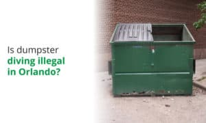 Is it illegal to dumpster dive in Orlando? We explore the local laws and ordinances.