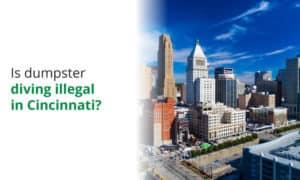 Is dumpster diving illegal in Cincinnati Ohio? We examine the local law.