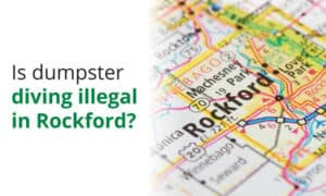 Is dumpster diving illegal in Rockford, Illinois? Here we dive into the local ordinances.