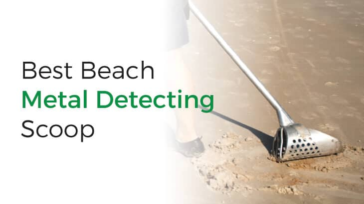 A collection of the best beach metal detecting scoops.