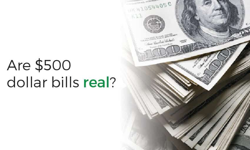 Are $500 dollar bills real?