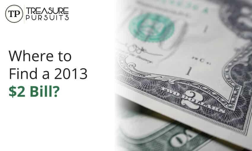 finding a 2013 $2 bill